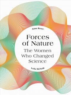 Forces of Nature - The Women Who Changed Science