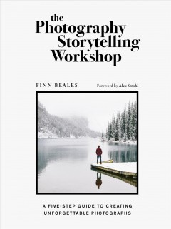 The Photography Storytelling Workshop - A Five-step Guide to Creating Unforgettable Photographs