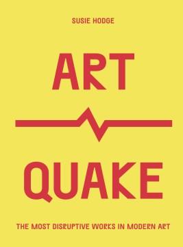 Artquake - The Most Disruptive Works in Modern Art