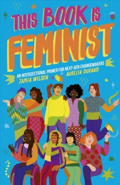 This Book Is Feminist - An Intersectional Primer for Next-gen Changemakers