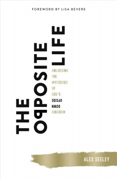 The Opposite Life - Unlocking the Mysteries of God|s Upside-down Kingdom