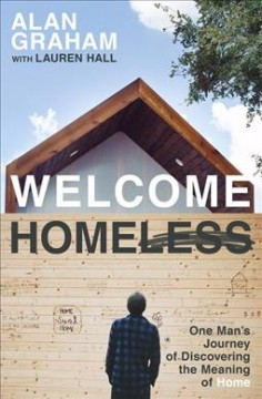 Welcome homeless : one man's journey of discovering the meaning of home