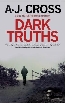 Dark truths - a Will Traynor forensic mysteries