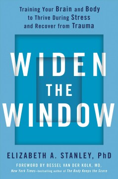 Widen the window : training your brain and body to thrive during stress and recover from trauma