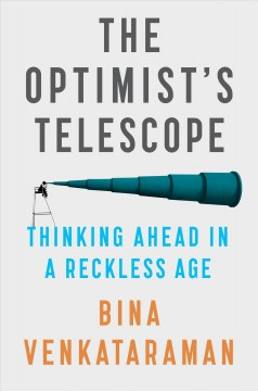 The optimist's telescope - thinking ahead in a reckless age