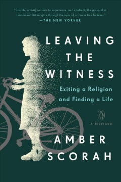 Leaving the Witness Exiting a Religion and Finding a Life