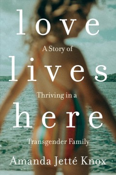 Love lives here - a story of thriving in a transgender family