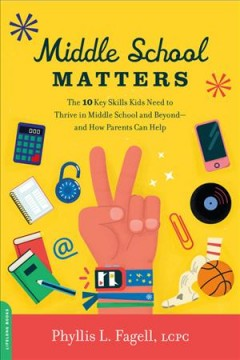 Middle School Matters The 10 Key Skills Kids Need to Thrive in Middle School and Beyond--and How Parents Can Help