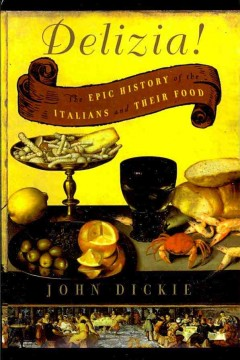 Delizia! - the epic history of the Italians and their food