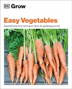 Grow easy vegetables - essential know-how and expert advice for gardening success