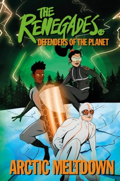 The Renegades Defenders of the Planet 1 - Arctic Meltdown