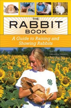 The Rabbit Book : A Guide to Raising and Showing Rabbits