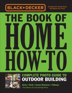 The book of home how-to - complete photo guide to outdoor building - decks, sheds, garden structures, pathways