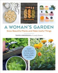 A woman's garden - grow beautiful plants and make useful things