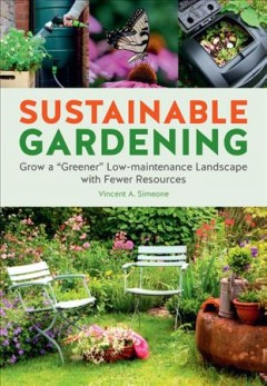 """Sustainable gardening - grow a """"greener"""" low-maintenance landscape with fewer resources"""
