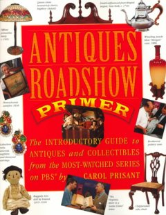 Antiques roadshow primer : the introductory guide to antiques and collectibles from the most-watched show on PBS