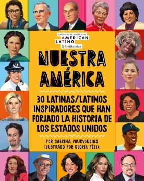 Nuestra Amaerica - 30 latinas/latinos inspiradores que han forjado la historia de los Estados Unidos