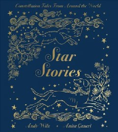 Star stories : Constellation Tales From Around the World