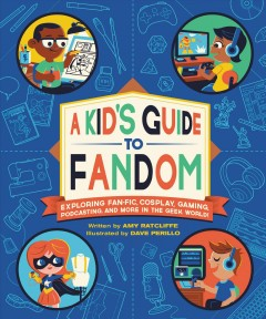 A kid's guide to fandom - exploring fan-fic, cosplay, gaming, podcasting, and more in the geek world!
