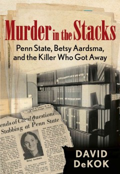 Murder in the Stacks, Penn State, Betsy Aardsma, and the Killer Who Got Away