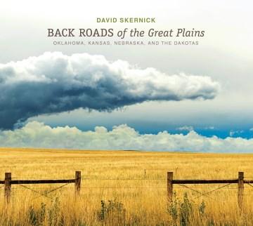 Back Roads of the Great Plains - Oklahoma, Kansas, Nebraska, and the Dakotas