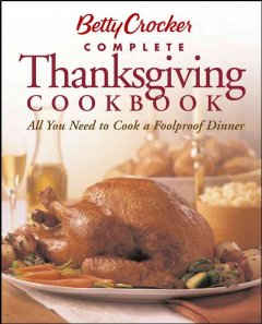 Betty Crocker Complete Thanksgiving cookbook : all you need to cook a foolproof dinner.