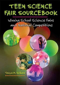 Teen science fair sourcebook : winning school science fairs and national competitions