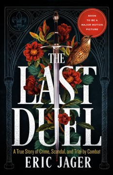 Last duel : a true story of crime, scandal, and trial by combat in Medieval France