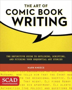The Art of Comic Book Writing: the Definitive Guide to Outlining, Scripting, and Pitching Sequential Art Stories