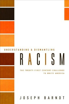 Understanding and dismantling racism : the twenty-first century challenge to white America