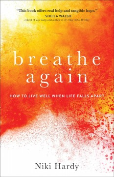Breathe again - how to live well when life falls apart