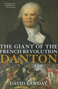 The giant of the French Revolution : Danton, a life, reviewed by: Bill W <br />