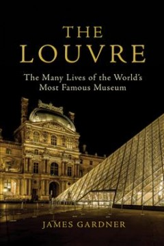 The Louvre - the many lives of the world's most famous museum