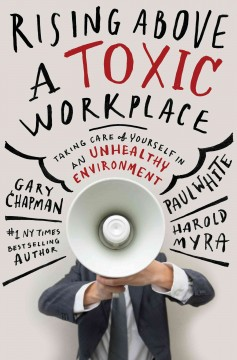 Rising above a toxic workplace - taking care of yourself in an unhealthy environment