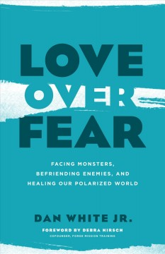 Love over fear - facing monsters, befriending enemies, and healing our polarized world