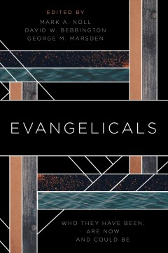 Evangelicals - who they have been, are now, and could be