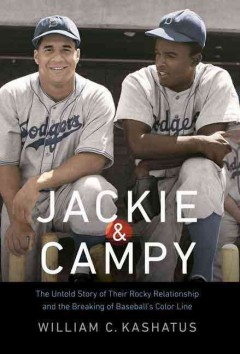Jackie & Campy: The Untold Story of Their Rocky Relationship and the Breaking of Baseball's Color Line