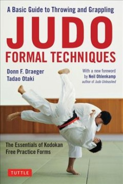Judo formal techniques - a basic guide to throwing and grappling - the essentials of Kodokan free practice forms