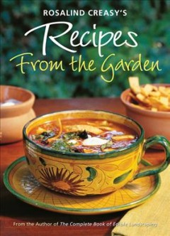 Rosalind Creasy's Recipes from the Garden - 200 Exciting Recipes from the Author of the Complete Book of Edible Landscaping