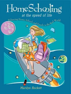 Home schooling at the speed of life : balancing home, school, and family in the real world