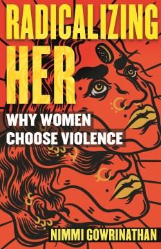Radicalizing her - why women choose violence