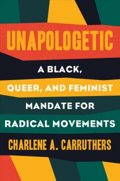 Unapologetic : a Black, queer, and feminist mandate for our movement