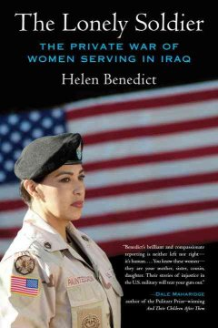The lonely soldier - the private war of women serving in Iraq