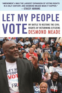 Let My People Vote My Battle to Restore the Civil Rights of Returning Citizens