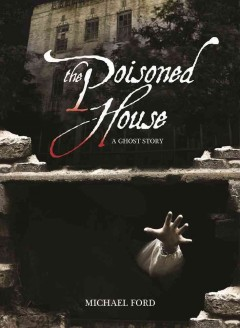 The poisoned house : [a ghost story]
