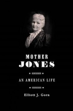 Mother Jones: The Most Dangerous Woman in America