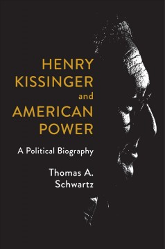 Henry Kissinger and American power - a political biography