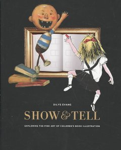Show and Tell : The Fine Art of Picture Book Illustration