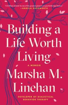 Building a life worth living - a memoir