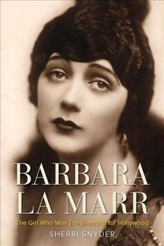 Barbara La Marr - the girl who was too beautiful for Hollywood